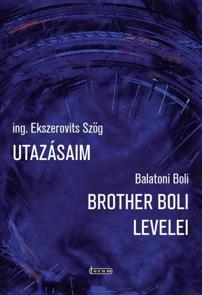 Balatoni Boli - Ing. Ekszerovits Szög - Utazásaim - Brother Boli levelei