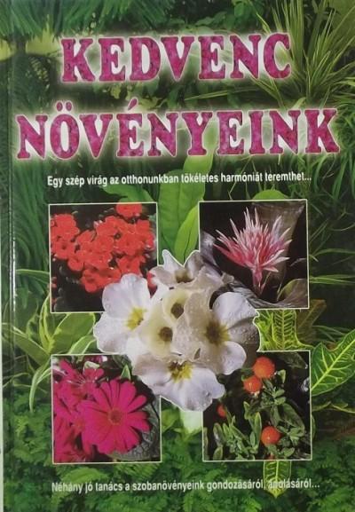 Kelemen Veronika  (Szerk.) - Kedvenc növényeink