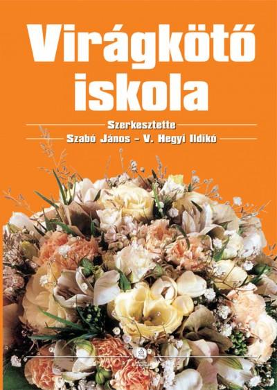 Szabó János - V. Hegyi Ildikó - Virágkötő iskola