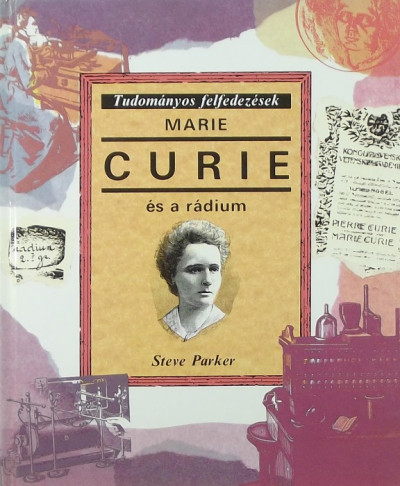 Steve Parker - Marie Curie és a rádium
