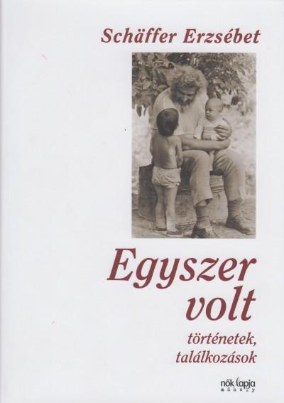 Schäffer Erzsébet - Egyszer volt