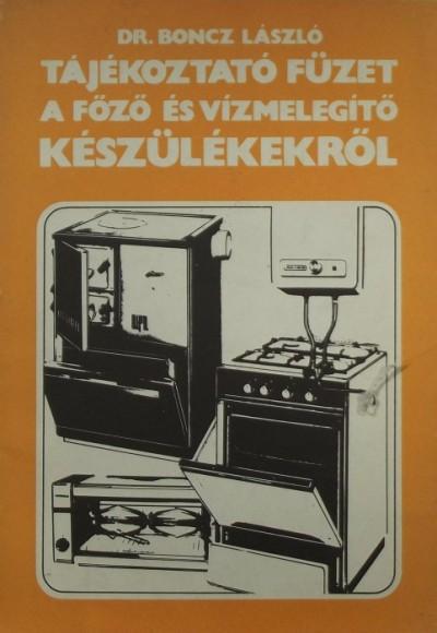 Dr. Boncz László - Tájékoztató füzet a főző és vízmelegítő készülékekről