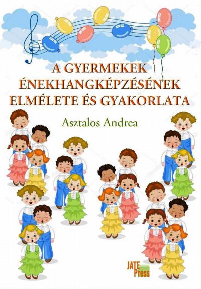 Asztalos Andrea - A gyermekek énekhangképzésének elmélete és gyakorlata