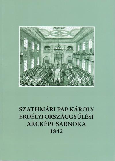 - Szathmári Pap Károly erdélyi országgyűlési arcképcsarnoka 1842