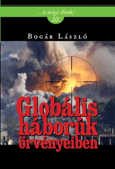 Bogár László - Globális háborúk örvényeiben