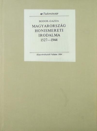 Bodor Antal - Gazda István - Magyarország honismereti irodalma (reprint)