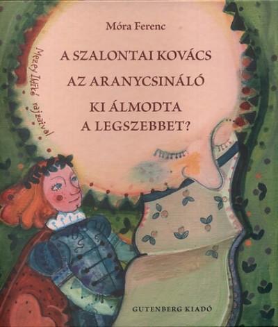Móra Ferenc - A szalontai kovács - Az aranycsináló - Ki álmodta a legszebbet?