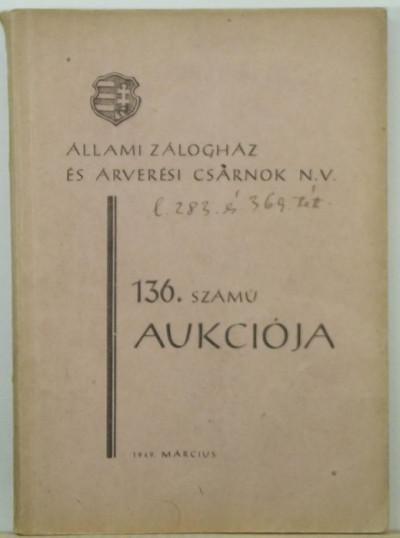 - Állami Zálogház és Árverési Csarnok N. V. 136. számú aukciója