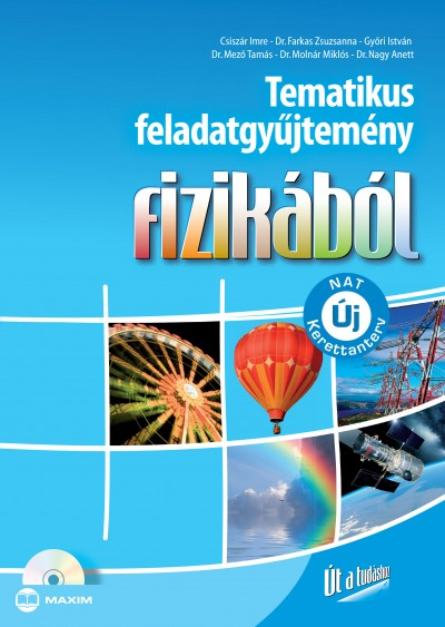 Csiszár Imre - Dr. Farkas Zsuzsanna - Győri István - Dr. Mező Tamás - Dr. Molnár Miklós - Dr. Nagy Anett - Tematikus feladatgyűjtemény fizikából (Új NAT szerint átdolgozva)