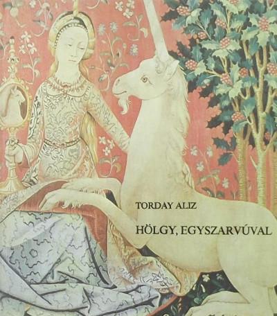 Torday Aliz - Hölgy, egyszarvúval
