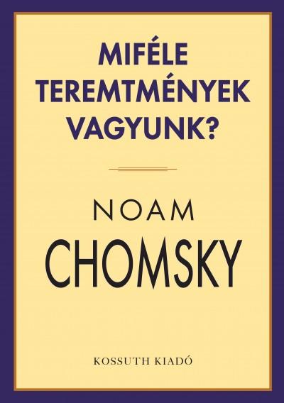 Noam Chomsky - Miféle teremtmények vagyunk?