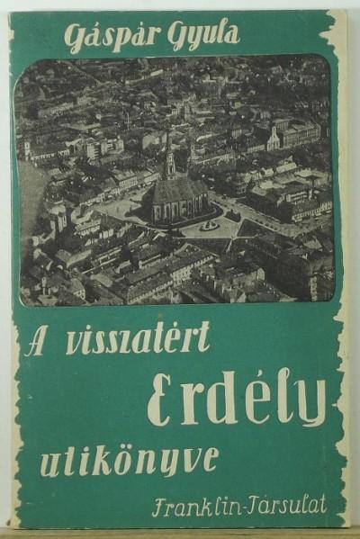 Gáspár Gyula - A visszatért Erdély útikönyve