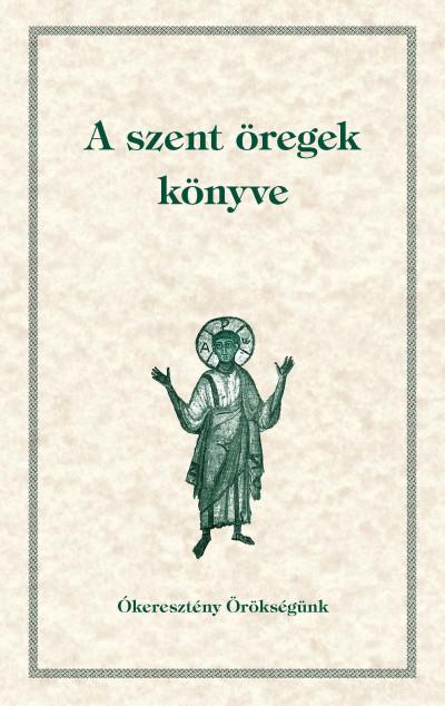 Babarczi-Győrffy Andrea  (Szerk.) - Dolhai Lajos  (Szerk.) - Orosz Atanáz  (Szerk.) - Perendy László  (Szerk.) - Ofm Tóth Vencel  (Szerk.) - A szent öregek könyve