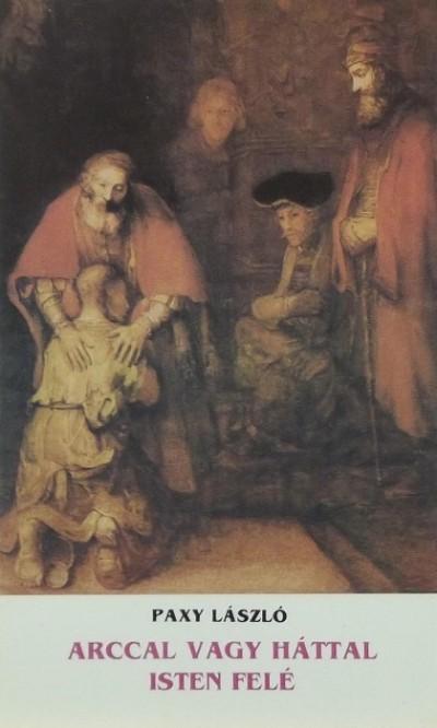 Paxy László - Arccal vagy háttal Isten felé