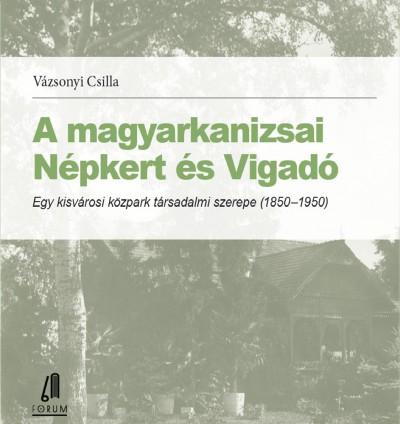 Vázsonyi Csilla - A magyarkanizsai Népkert és Vigadó