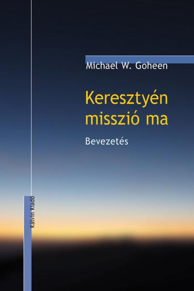Michael W. Goheen - Keresztyén misszió ma