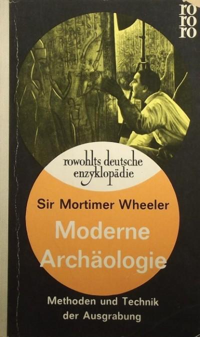 Mortimer Sir Wheeler - Moderne Archäologie