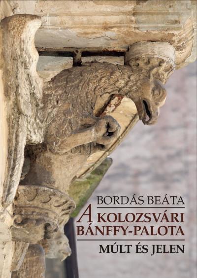 Bordás Beáta - A kolozsvári Bánffy-palota