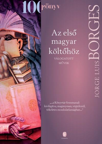 Jorge Luis Borges - Scholz László  (Vál.) - Az első magyar költőhöz