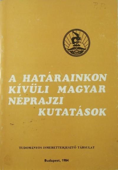 - A határainkon kívüli magyar néprajzi kutatások