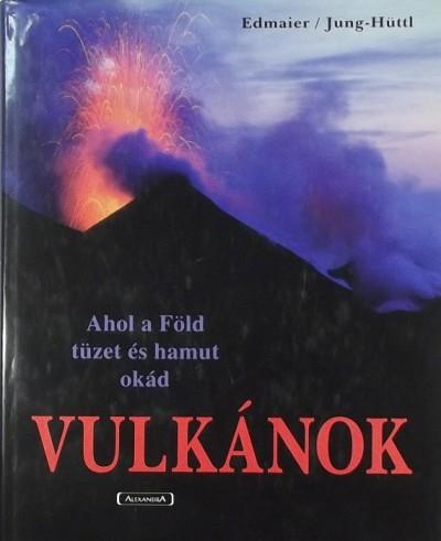 Bernhard Edmaier - Angelika Jung-Hüttl - Vulkánok