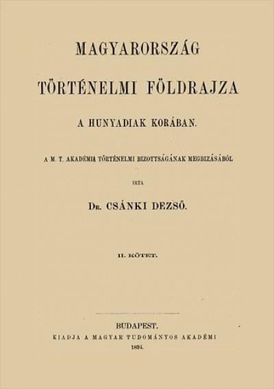 Dr. Csánki Dezső - Magyarország történelmi földrajza a Hunyadiak korában II.