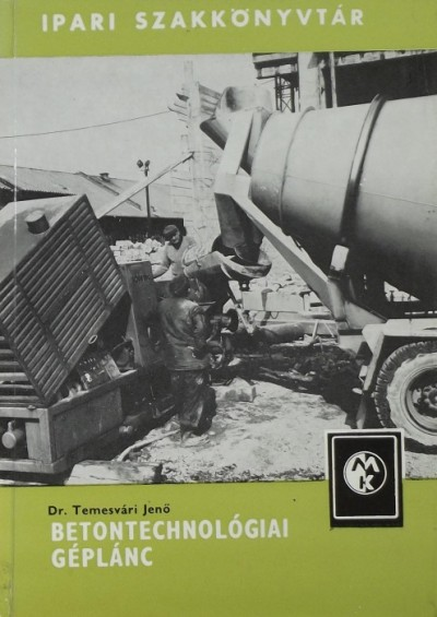 Dr. Temesvári Jenő - Betontechnológiai géplánc