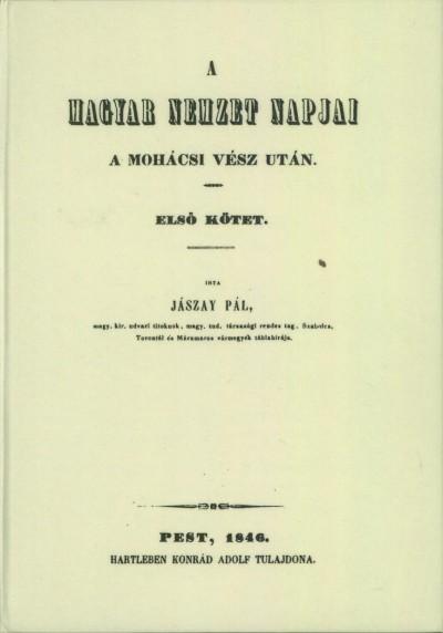 Jászay Pál - A magyar nemzet napjai a Mohácsi vész után I.