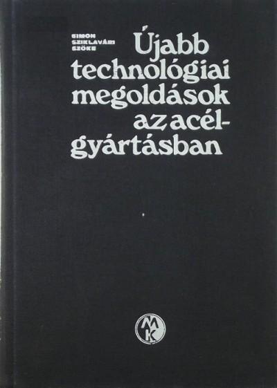 Simon Sándor - Dr. Sziklavári János - Szőke László - Újabb technológiai megolások az acélgyártásban