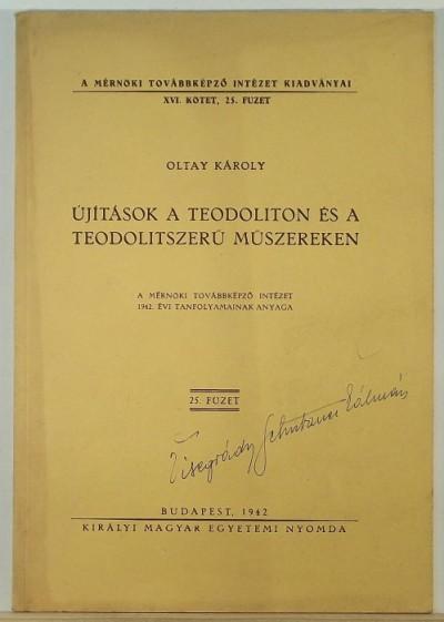 Oltay Károly - Újítások a teodoliton és a teodolitszerű műszereken