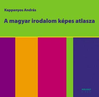 Kappanyos András - A magyar irodalom képes atlasza