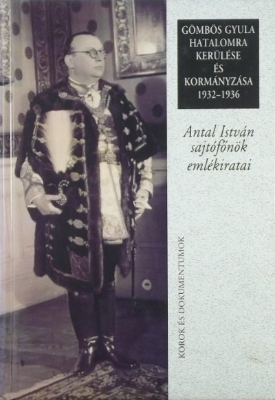Gergely Jenő  (Szerk.) - Gömbös Gyula hatalomra kerülése és kormányzása 1932-1936