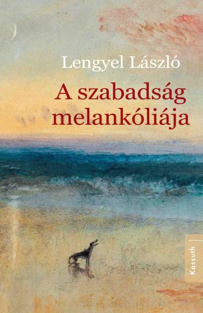 Lengyel László - A szabadság melankóliája
