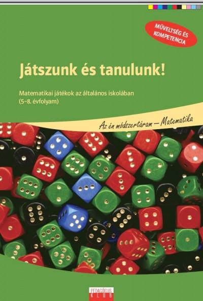 Besnyi Szabolcs - Madarász Mária - Muskovits István - Paróczay József - Pölös Annamária - Játszunk és tanulunk! (5-8. évfolyam)