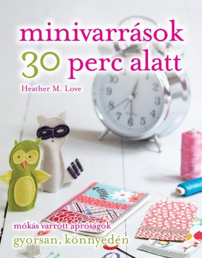 Heather M. Love - Minivarrások 30 perc alatt