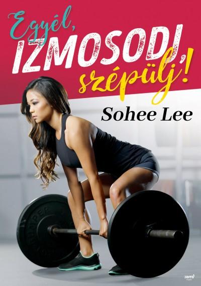 Sohee Lee - Egyél, izmosodj, szépülj!