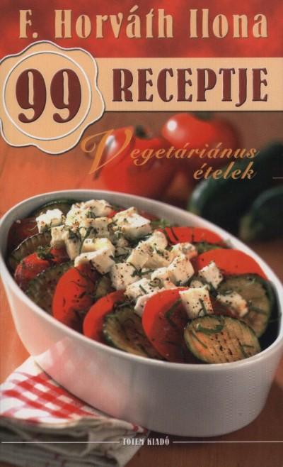 F. Horváth Ilona - F. Horváth Ilona 99 receptje - Vegetáriánus ételek