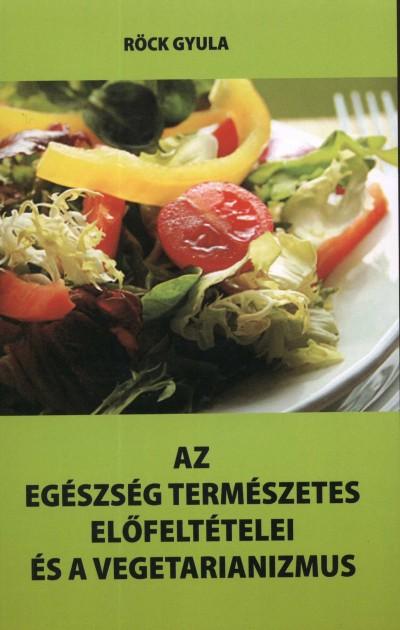 Röck Gyula - Az egészség természetes előfeltételei és a vegetarianizmus