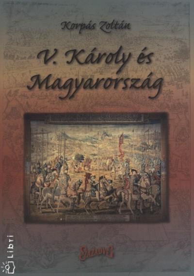 Korpás Zoltán - V. Károly és Magyarország