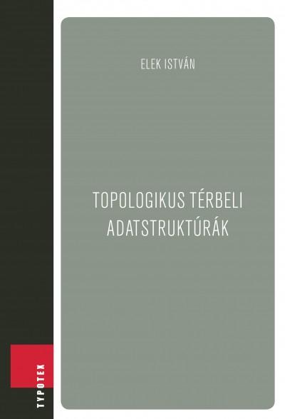 Elek István - Topologikus térbeli adatstruktúrák