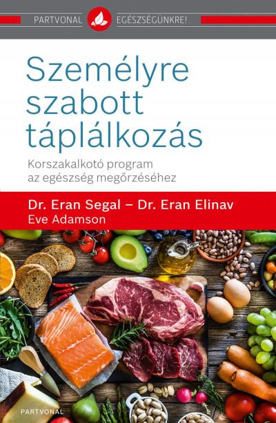 Eve Adamson - Dr. Eran Elinav - Dr. Eran Segal - Személyre szabott táplálkozás