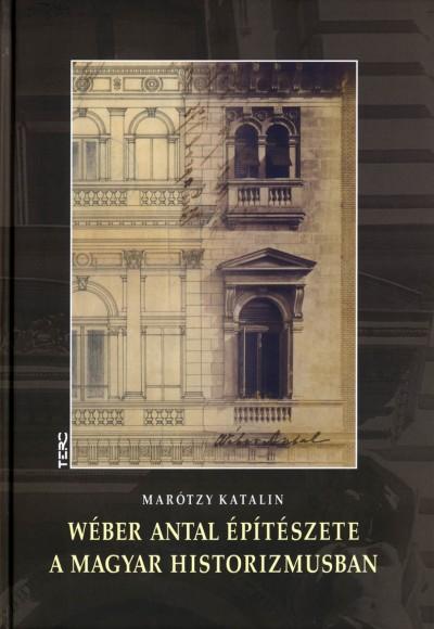 Marótzy Katalin - Wéber Antal építészete a magyar historizmusban