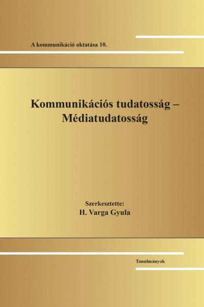 H. Varga Gyula  (Szerk.) - Kommunikációs tudatosság - Médiatudatosság