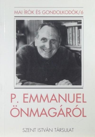Szabó Ferenc  (Szerk.) - P. Emmanuel önmagáról