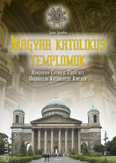 Tatár Sarolta - Magyar katolikus templomok