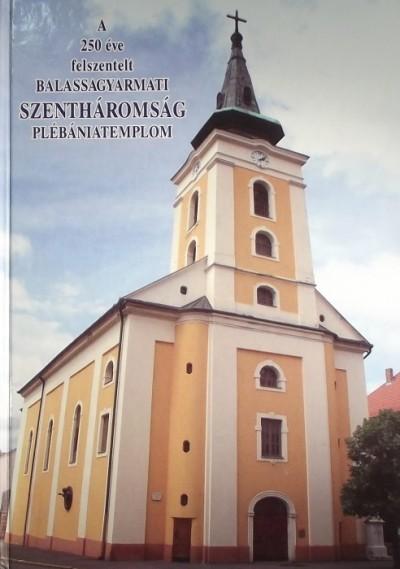 Hausel Sándor - A 250 éve felszentelt balassagyarmati Szentháromság Plébániatemplom