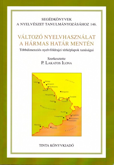 Pállné Lakatos Ilona  (Szerk.) - Változó nyelvhasználat a hármas határ mentén - Többdimenziós nyelvföldrajzi térképlapok tanúságai