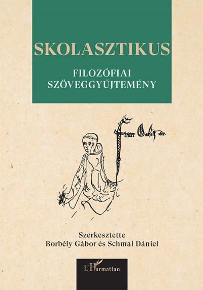 Borbély Gábor  (Szerk.) - Schmal Dániel  (Szerk.) - Skolasztikus filozófiai szöveggyűjtemény