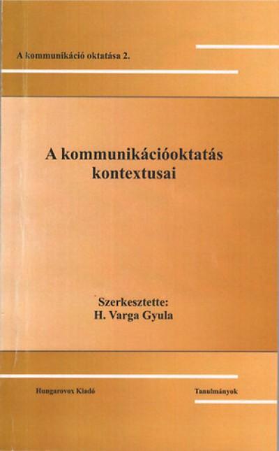 H. Varga Gyula  (Szerk.) - A kommunikációoktatás kontextusai