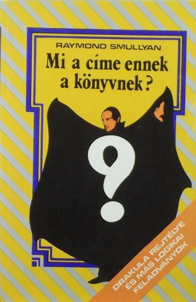 Raymond Smullyan - Mi a címe ennek a könyvnek?